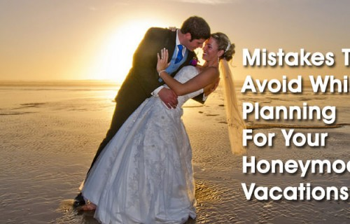 10 Most Common Honeymoon Mistakes To Avoid