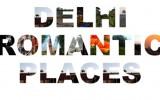Delhi Romantic Places