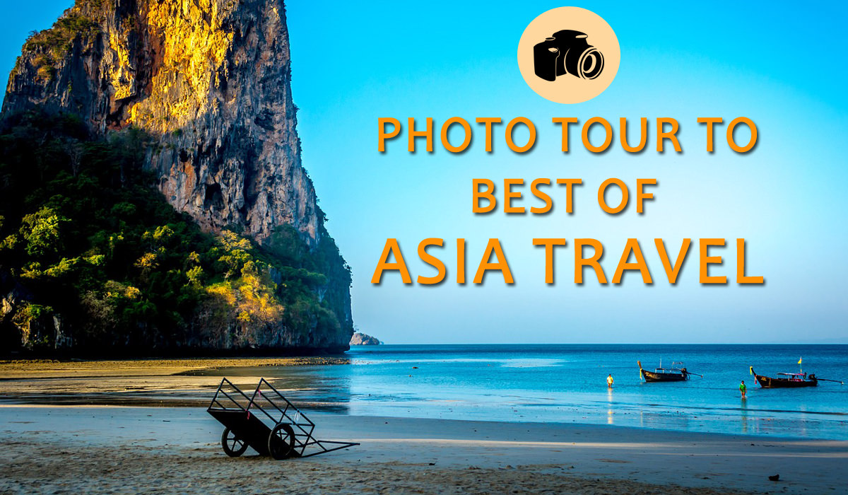 Get Stunned By Mesmerizing Photo Tour to Best Of Asia Travel